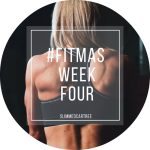 #Fitmas Week 4 // One Week to GO!