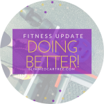 Fitness Update // Doing Better
