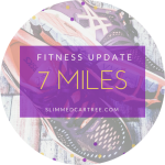 Fitness Update // 7 miles