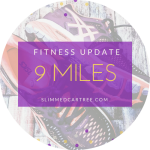 Fitness Update // 9 miles!
