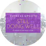 Fitness Update// Still doing well