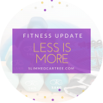 Fitness Update // Is less really more?