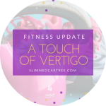 Fitness Update // A touch of vertigo oh no