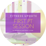 Fitness Update // First PT Session