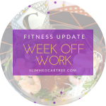 Fitness Update // A week off work