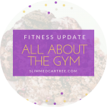 Fitness update // All about the gym