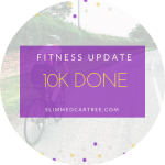 Fitness Update // 10k done