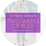 Fitness Update // Two weeks of busy