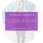 Fitness Update // Week away
