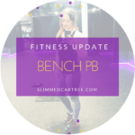 Fitness Update // Bench PB and 2019 goal done!