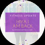 Hi I am back // Fitness Update