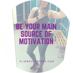 Be Your Main Source Of Motivation