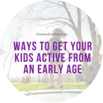 Ways to Get Your Kids Active From an Early Age