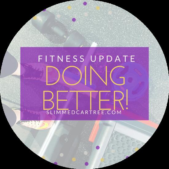 Fitness Update // Doing Better