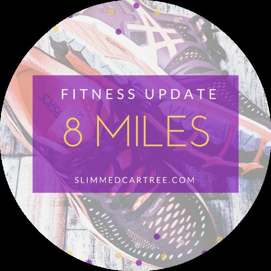 Fitness Update // 8 miles