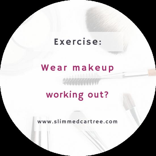 Wearing makeup at the gym?