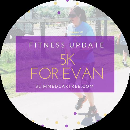 Fitness Update // 5k for Evan