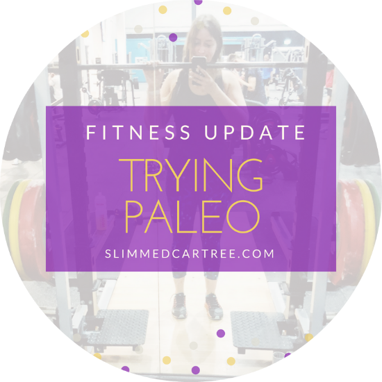 Fitness Update // Trying Paleo