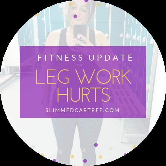 Fitness Update // Leg work is hard