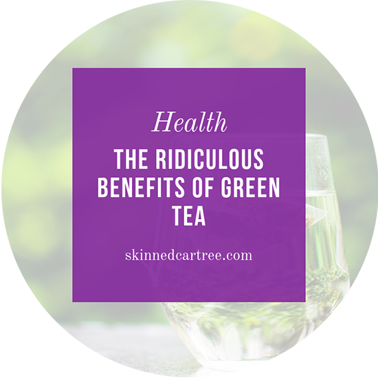 The Ridiculous Benefits Of Green Tea