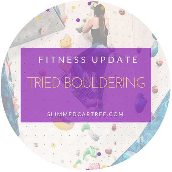 Fitness Update // Tried Bouldering!